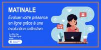 [MATINALE] Evaluer votre présence en ligne grâce à une eval' collective!
