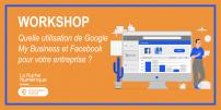 [WORKSHOP] Quelle utilisation de Google my Business & Facebook pour votre entreprise ?